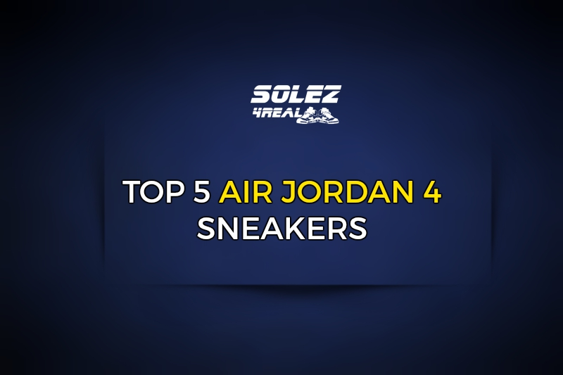 Top 5 Air Jordan 4 Sneakers