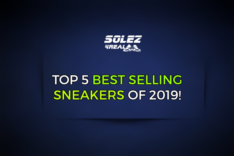 Top 5 Best Selling Sneakers of 2019!